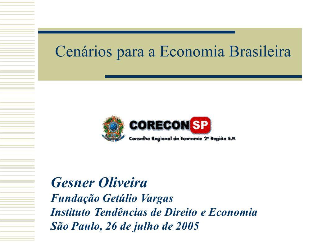 Gesner Oliveira Fundação Getúlio Vargas Instituto Tendências de Direito e Economia São Paulo, 26 de julho de 2005 Cenários para a Economia Brasileira