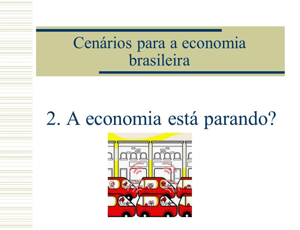 Cenários para a economia brasileira 2. A economia está parando
