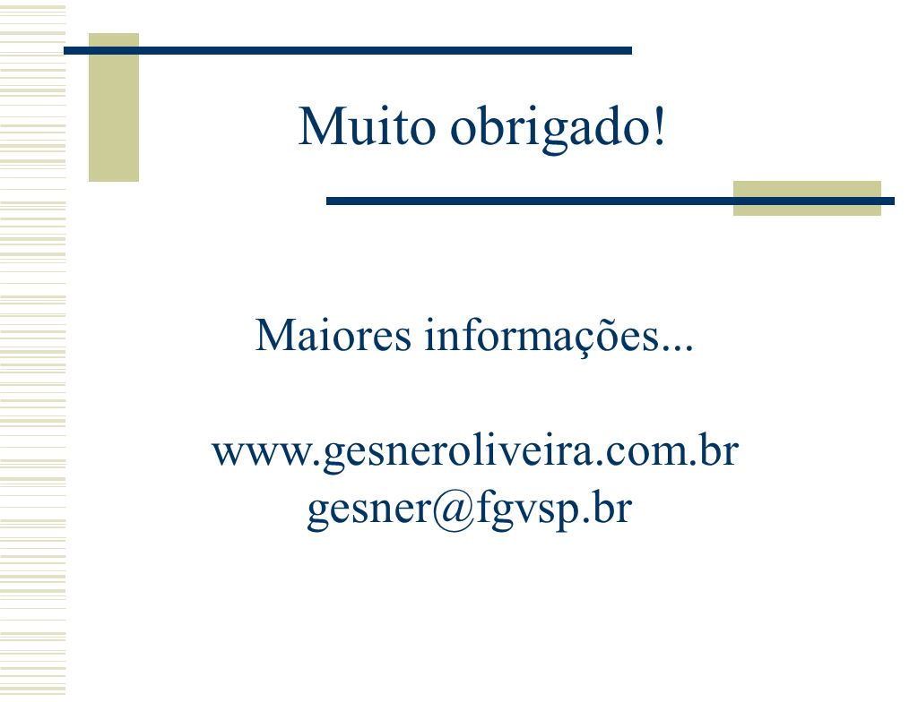 Maiores informações... www.gesneroliveira.com.br gesner@fgvsp.br Muito obrigado!