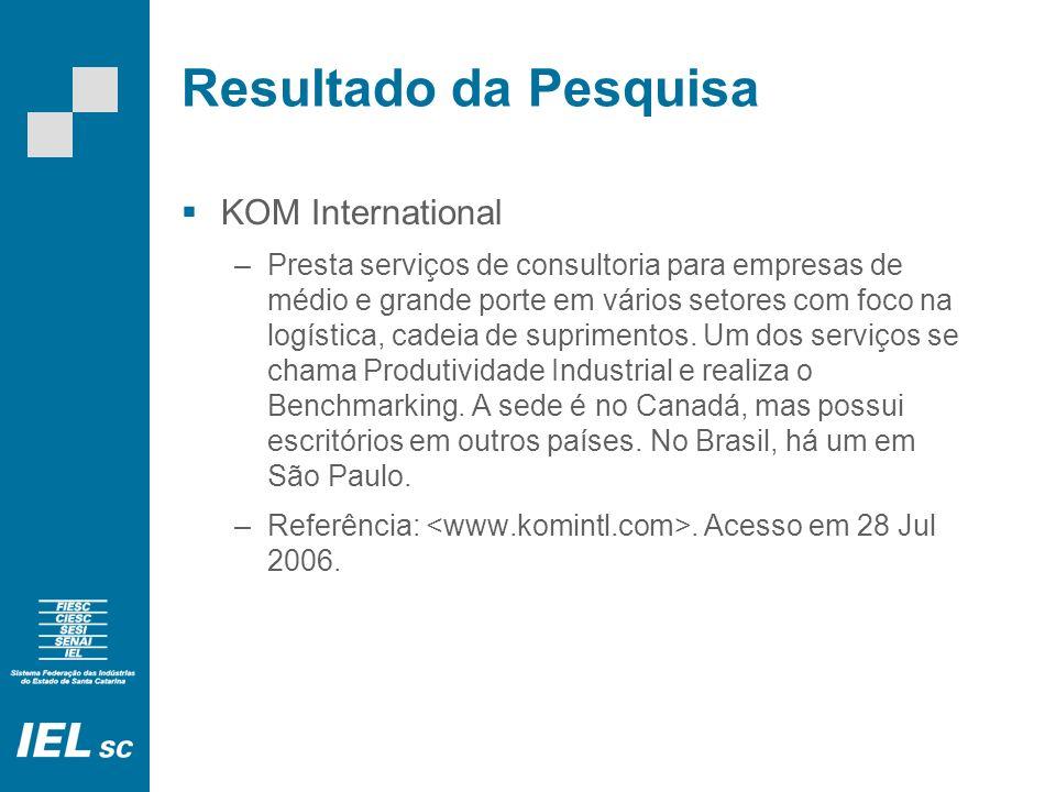 Resultado da Pesquisa KOM International –Presta serviços de consultoria para empresas de médio e grande porte em vários setores com foco na logística, cadeia de suprimentos.
