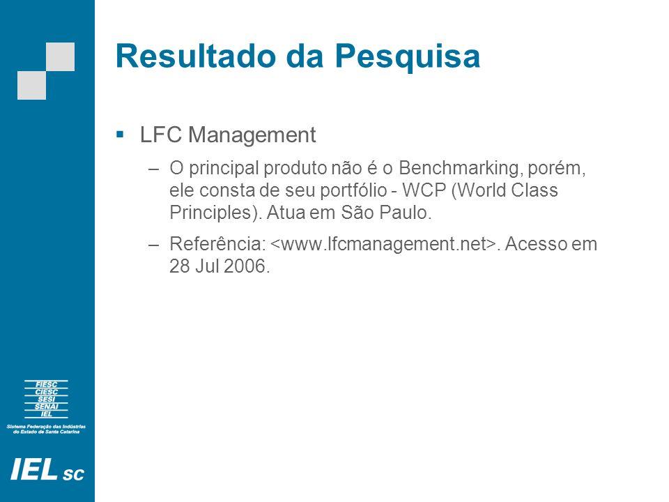 Resultado da Pesquisa LFC Management –O principal produto não é o Benchmarking, porém, ele consta de seu portfólio - WCP (World Class Principles).