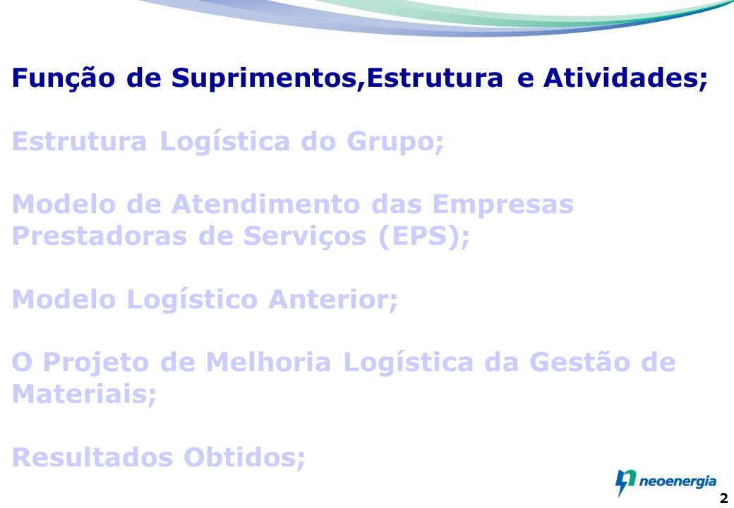 2 Função de Suprimentos,Estrutura e Atividades; Estrutura Logística do Grupo; Modelo de Atendimento das Empresas Prestadoras de Serviços (EPS); Modelo