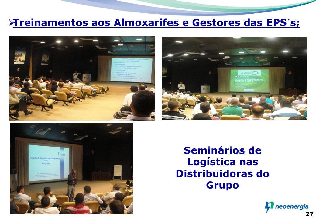 27 Seminários de Logística nas Distribuidoras do Grupo Treinamentos aos Almoxarifes e Gestores das EPS´s;