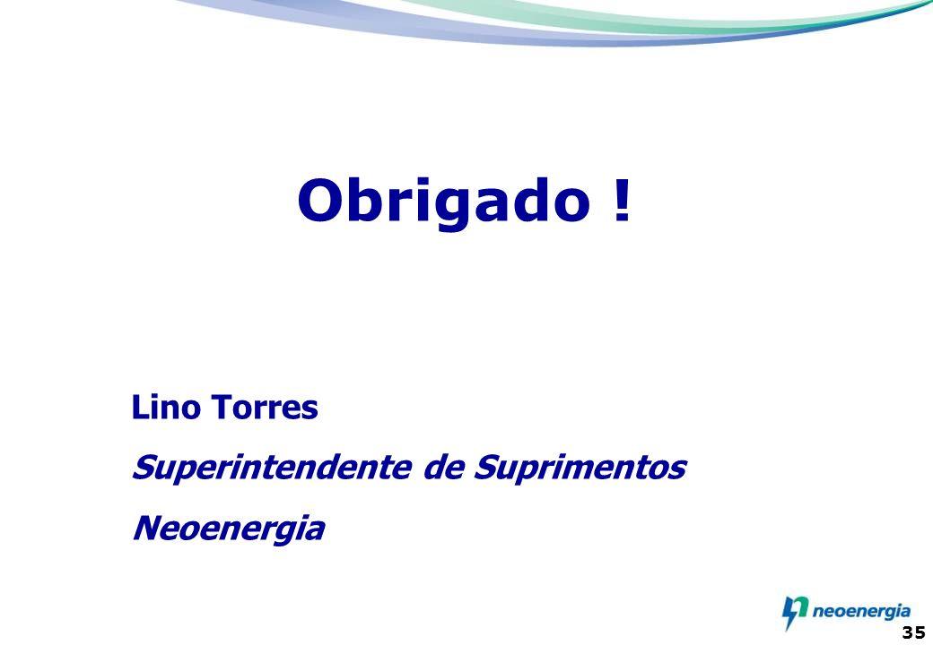 35 Obrigado ! Lino Torres Superintendente de Suprimentos Neoenergia