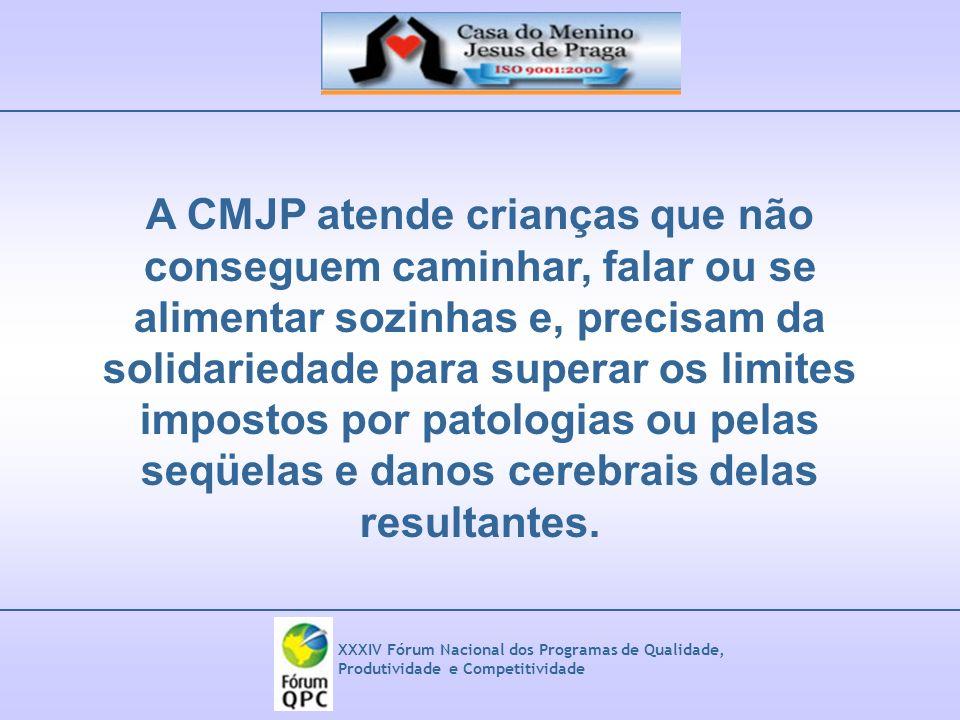 XXXIV Fórum Nacional dos Programas de Qualidade, Produtividade e Competitividade A CMJP atende crianças que não conseguem caminhar, falar ou se alimen