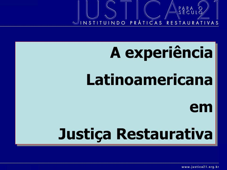 A experiência Latinoamericana em Justiça Restaurativa A experiência Latinoamericana em Justiça Restaurativa
