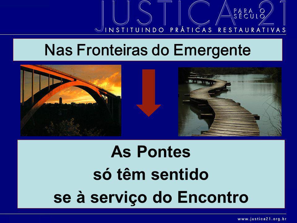 Nas Fronteiras do Emergente As Pontes só têm sentido se à serviço do Encontro
