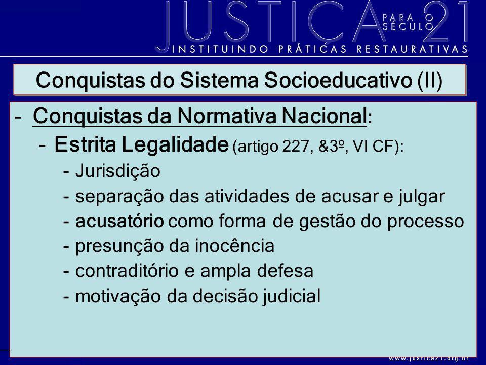-Conquistas da Normativa Nacional : -Estrita Legalidade (artigo 227, &3º, VI CF): -Jurisdição -separação das atividades de acusar e julgar -acusatório
