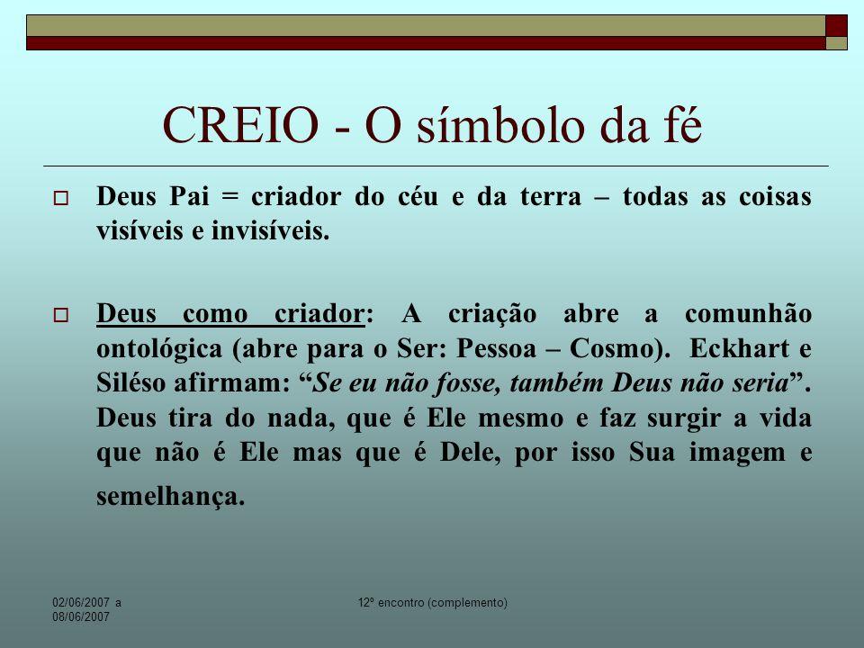 02/06/2007 a 08/06/2007 12º encontro (complemento) CREIO - O símbolo da fé Deus como Pai: O pai dá normas, serve de modelo, abre possibilidades (ele é lei, modelo e promessa).