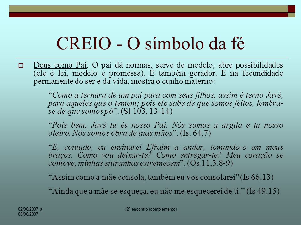 02/06/2007 a 08/06/2007 12º encontro (complemento) CREIO - O símbolo da fé Em Jesus aparece a mesma experiência de Deus: Abbá.