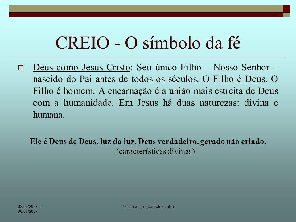 02/06/2007 a 08/06/2007 12º encontro (complemento) CREIO - O símbolo da fé Por ele tudo foi feito.