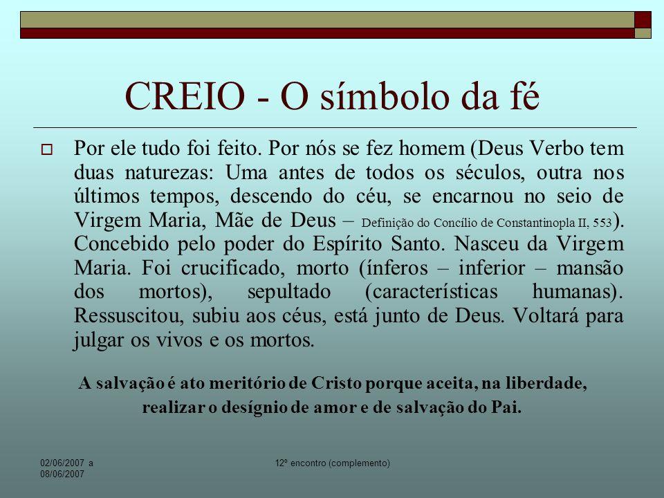 02/06/2007 a 08/06/2007 12º encontro (complemento) CREIO - O símbolo da fé Voltar e julgar constituem o desdobramento definitivo da ressurreição em nós, da humanidade, e no cosmo inteiro.