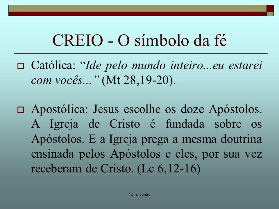 12º encontro CREIO - O símbolo da fé Católica: Ide pelo mundo inteiro...eu estarei com vocês... (Mt 28,19-20). Apostólica: Jesus escolhe os doze Apóst