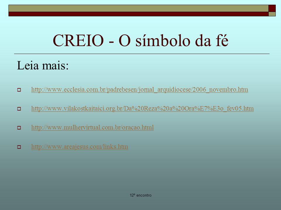 12º encontro CREIO - O símbolo da fé Leia mais: http://www.ecclesia.com.br/padrebesen/jornal_arquidiocese/2006_novembro.htm http://www.vilakostkaitaic