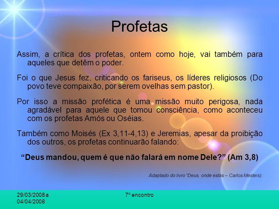 29/03/2008 a 04/04/2008 7º encontro Profetas Assim, a crítica dos profetas, ontem como hoje, vai também para aqueles que detêm o poder. Foi o que Jesu
