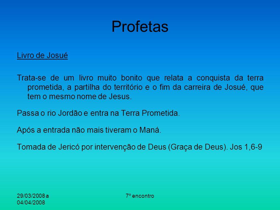 29/03/2008 a 04/04/2008 7º encontro Profetas Livro de Josué Trata-se de um livro muito bonito que relata a conquista da terra prometida, a partilha do