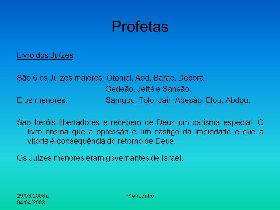 29/03/2008 a 04/04/2008 7º encontro Profetas Livro dos Juízes São 6 os Juízes maiores: Otoniel, Aod, Barac, Débora, Gedeão, Jefté e Sansão.