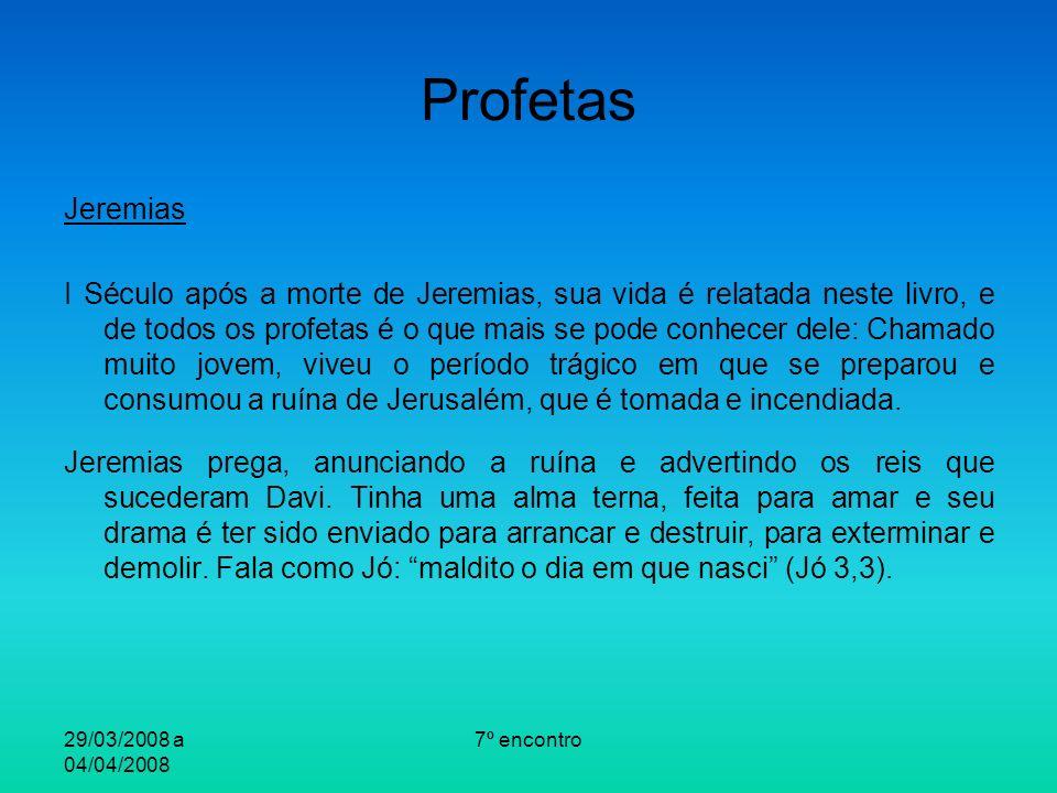 29/03/2008 a 04/04/2008 7º encontro Profetas Jeremias I Século após a morte de Jeremias, sua vida é relatada neste livro, e de todos os profetas é o q