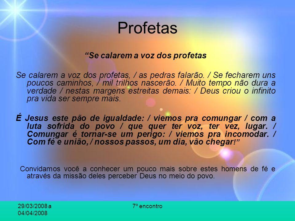 29/03/2008 a 04/04/2008 7º encontro Profetas Leituras: Ex 4,10-17 Is 6,1-13 Jr 1,4-10 Ez 2-3 Leia ainda a seguir breve comentário sobre os livros proféticos