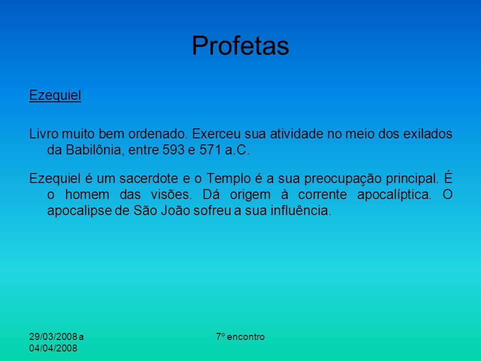 29/03/2008 a 04/04/2008 7º encontro Profetas Ezequiel Livro muito bem ordenado.