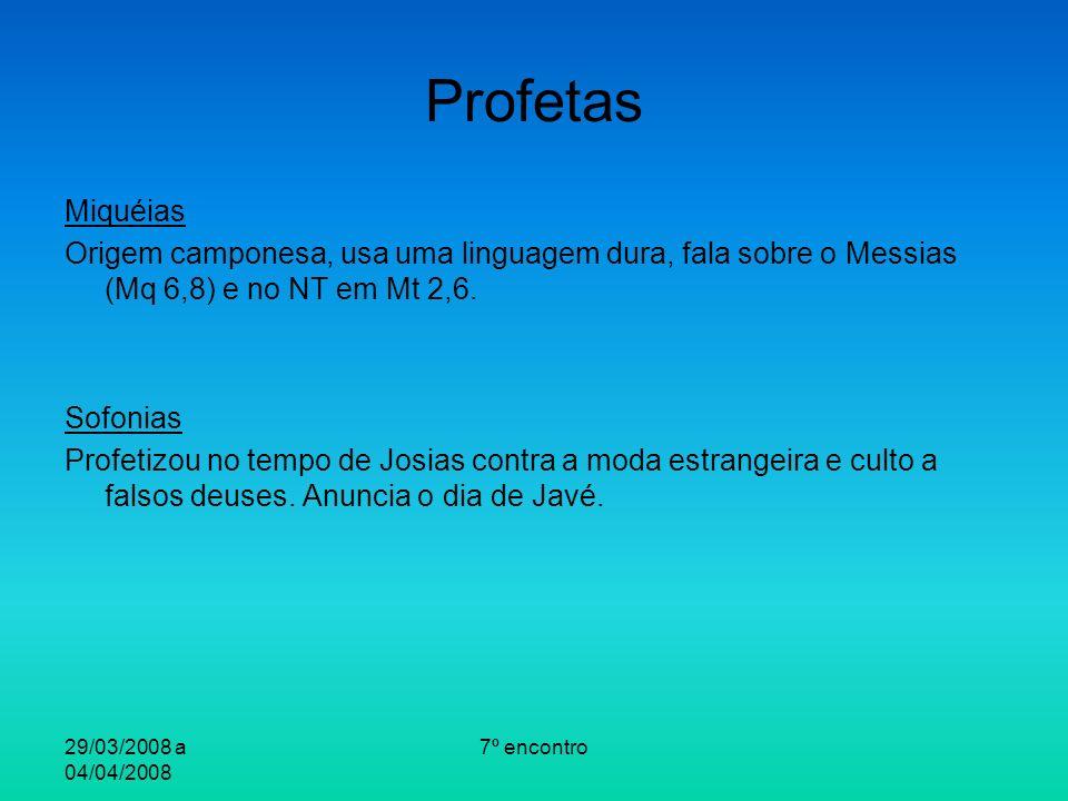 29/03/2008 a 04/04/2008 7º encontro Profetas Miquéias Origem camponesa, usa uma linguagem dura, fala sobre o Messias (Mq 6,8) e no NT em Mt 2,6. Sofon