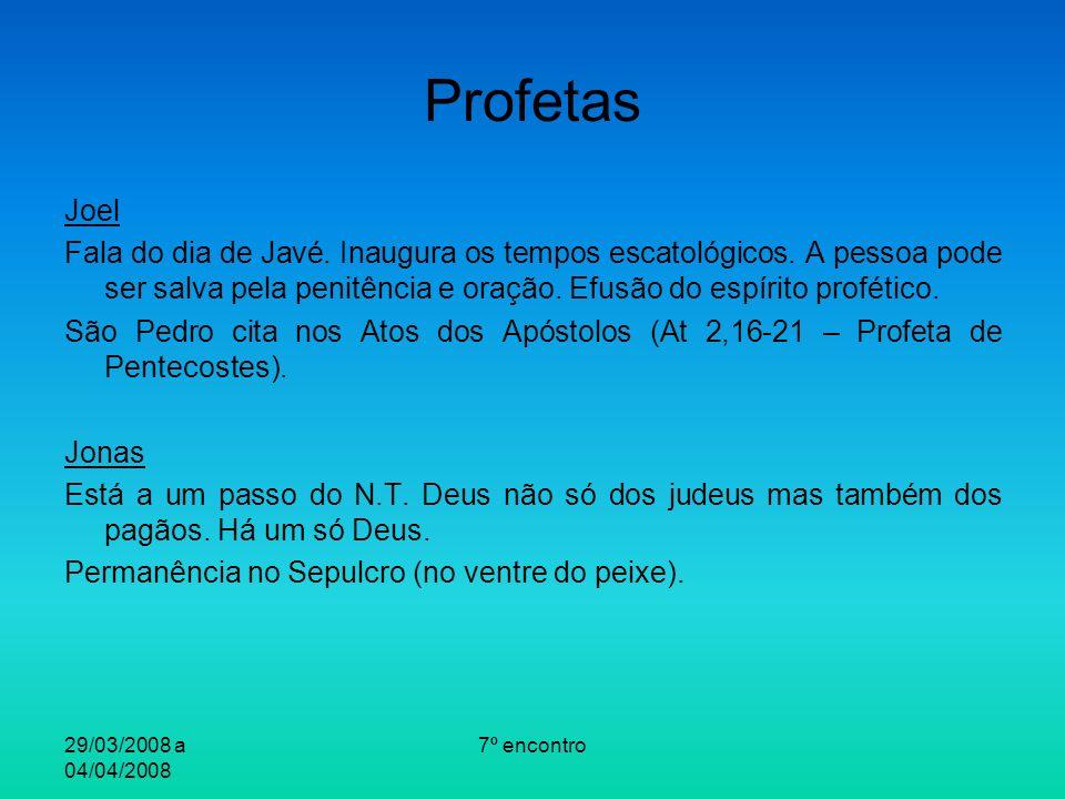 29/03/2008 a 04/04/2008 7º encontro Profetas Joel Fala do dia de Javé. Inaugura os tempos escatológicos. A pessoa pode ser salva pela penitência e ora