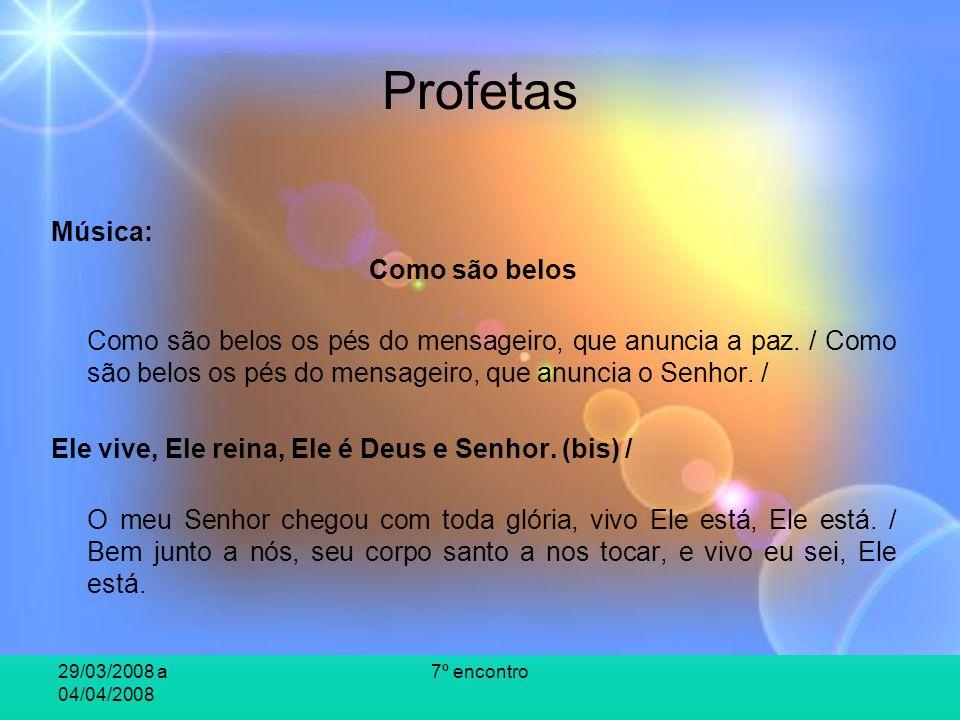 29/03/2008 a 04/04/2008 7º encontro Profetas Música: Como são belos Como são belos os pés do mensageiro, que anuncia a paz.