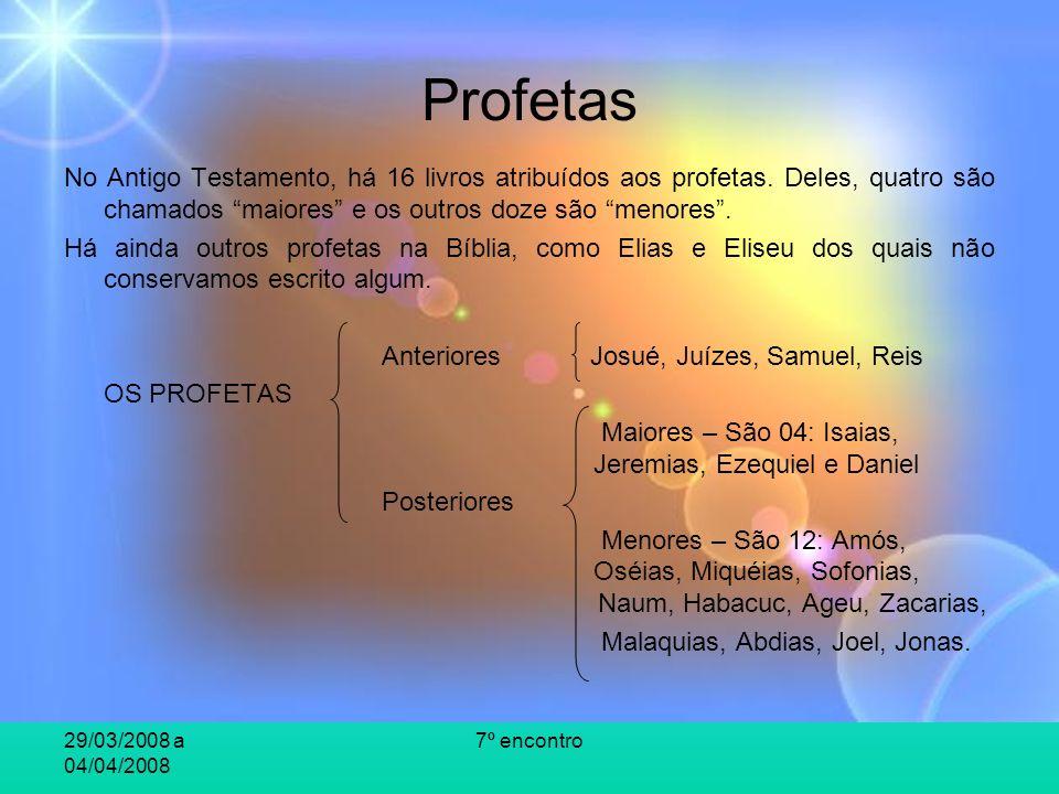 29/03/2008 a 04/04/2008 7º encontro Profetas No Antigo Testamento, há 16 livros atribuídos aos profetas. Deles, quatro são chamados maiores e os outro