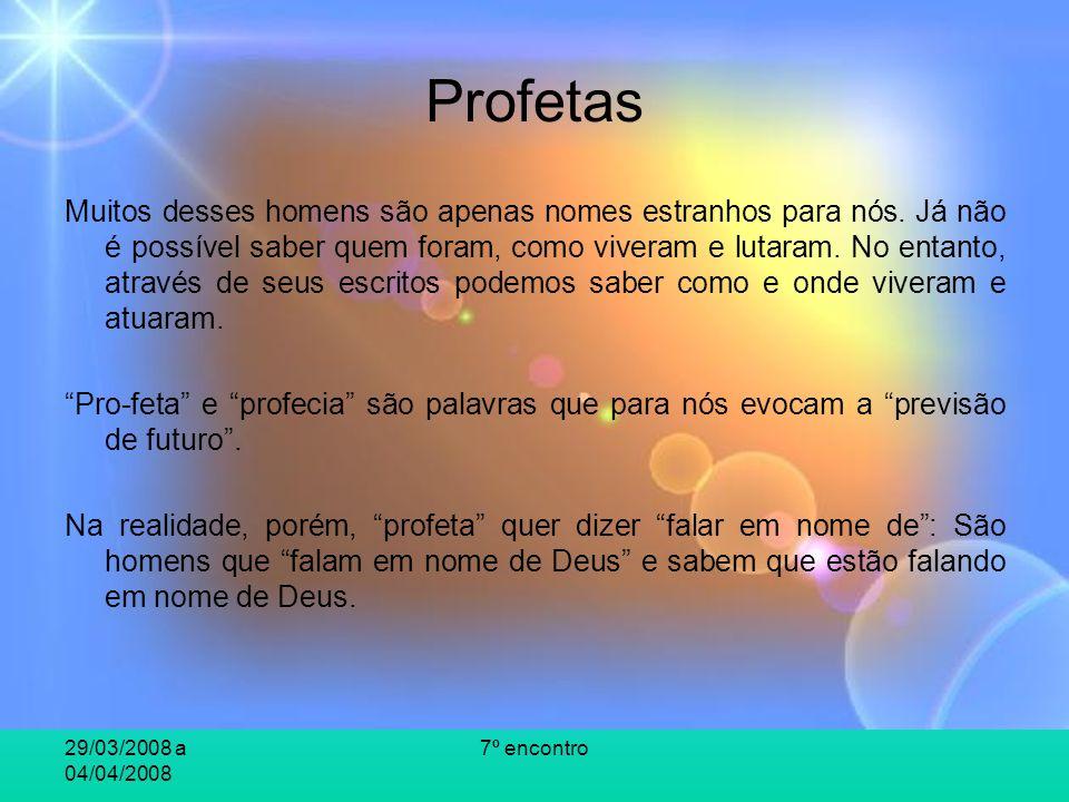 29/03/2008 a 04/04/2008 7º encontro Profetas Zacarias Fala da reconstrução do templo.