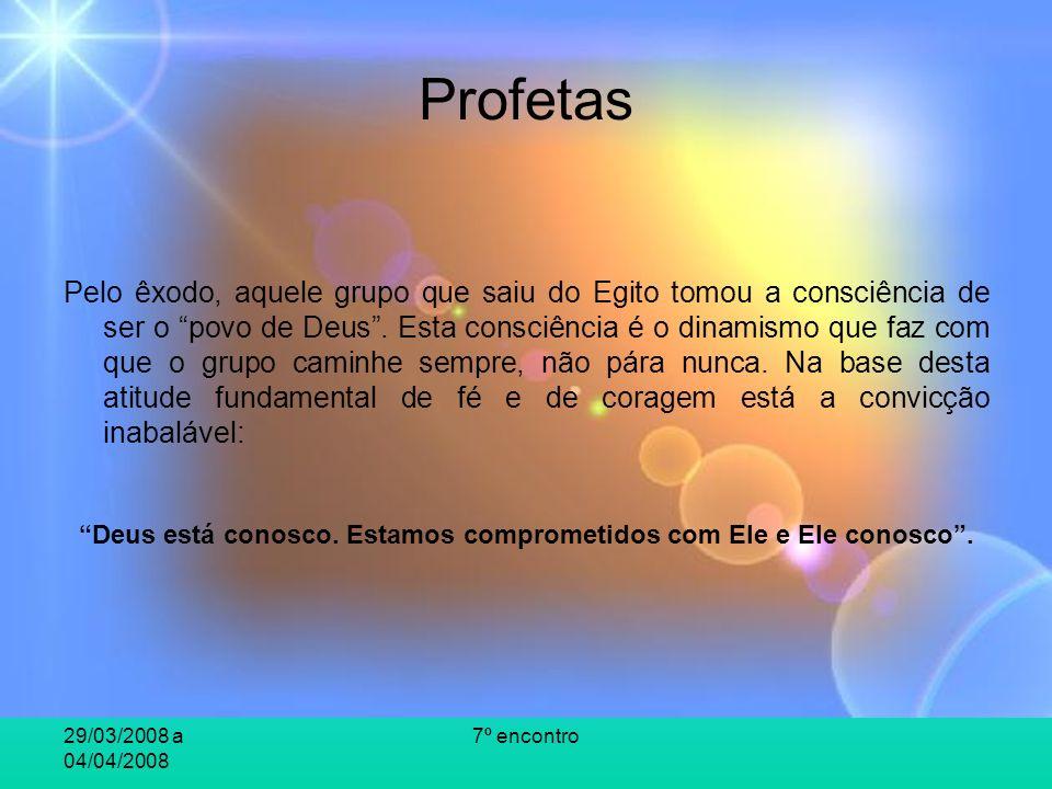 29/03/2008 a 04/04/2008 7º encontro Profetas Pelo êxodo, aquele grupo que saiu do Egito tomou a consciência de ser o povo de Deus.