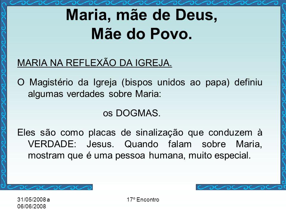 31/05/2008 a 06/06/2008 17º Encontro Maria, mãe de Deus, Mãe do Povo. MARIA NA REFLEXÃO DA IGREJA. O Magistério da Igreja (bispos unidos ao papa) defi