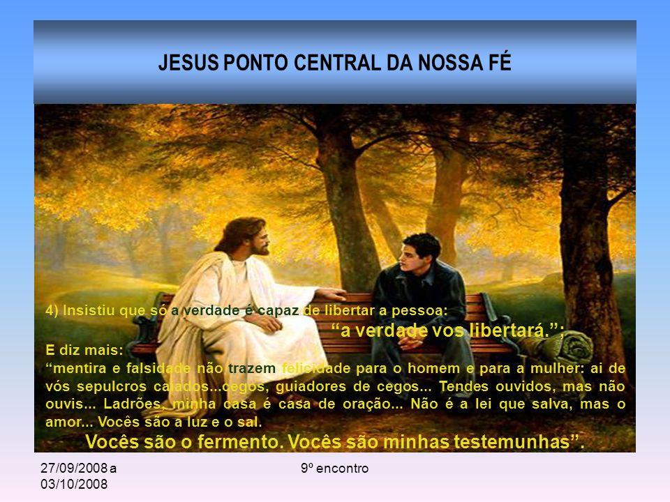 27/09/2008 a 03/10/2008 9º encontro JESUS PONTO CENTRAL DA NOSSA FÉ 4) Insistiu que só a verdade é capaz de libertar a pessoa: a verdade vos libertará