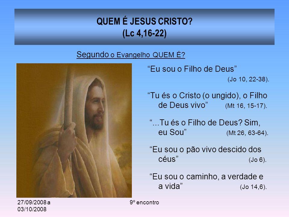 27/09/2008 a 03/10/2008 9º encontro QUEM É JESUS CRISTO? (Lc 4,16-22) Eu sou o Filho de Deus (Jo 10, 22-38). Tu és o Cristo (o ungido), o Filho de Deu