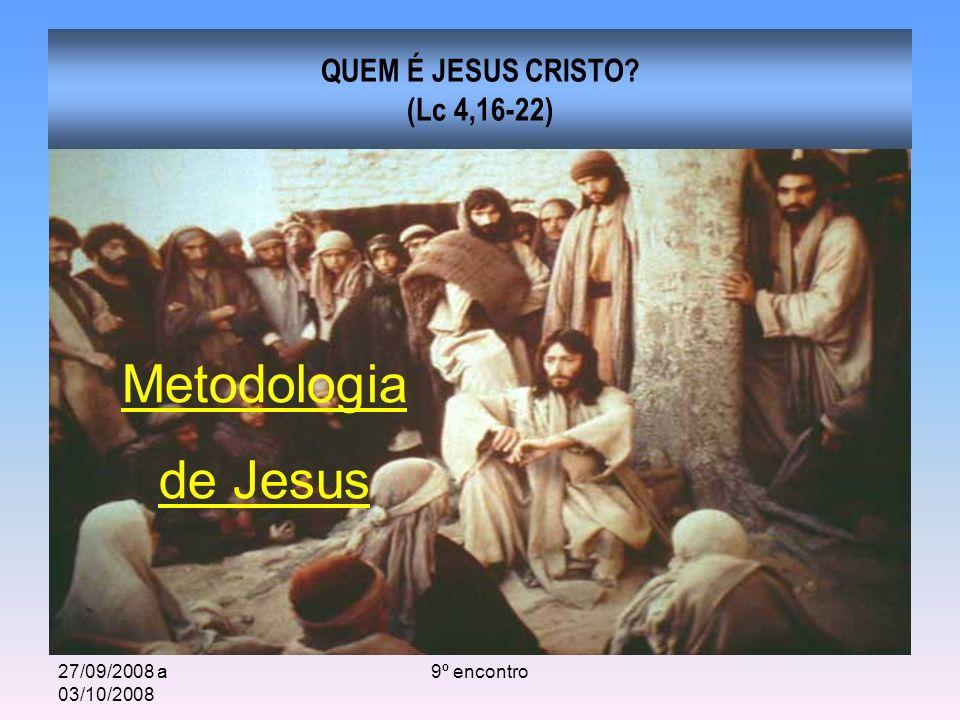 27/09/2008 a 03/10/2008 9º encontro QUEM É JESUS CRISTO? (Lc 4,16-22) Metodologia de Jesus