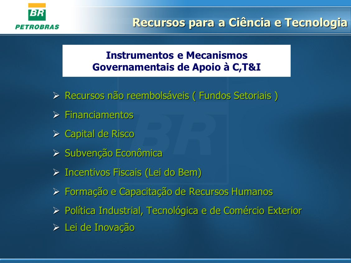 Instrumentos e Mecanismos Governamentais de Apoio à C,T&I Recursos não reembolsáveis ( Fundos Setoriais ) Recursos não reembolsáveis ( Fundos Setoriai