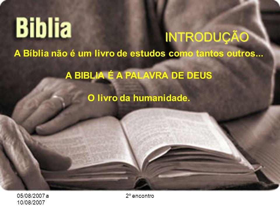 05/08/2007 a 10/08/2007 2º encontro INTRODUÇÃO A Bíblia não é um livro de estudos como tantos outros...