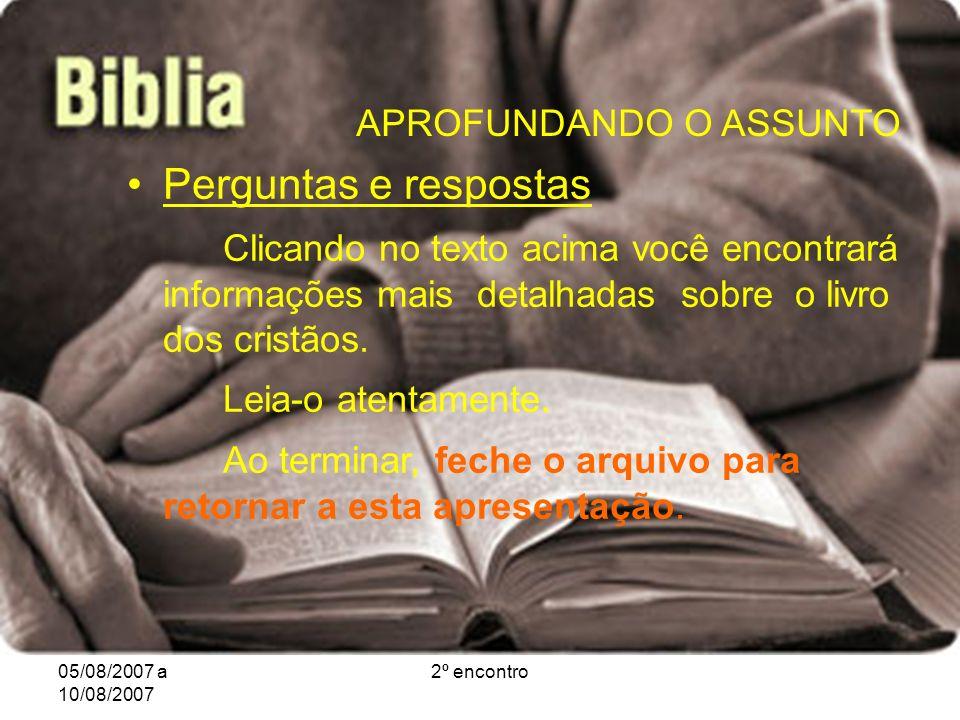 05/08/2007 a 10/08/2007 2º encontro APROFUNDANDO O ASSUNTO Perguntas e respostas Clicando no texto acima você encontrará informações mais detalhadas sobre o livro dos cristãos.