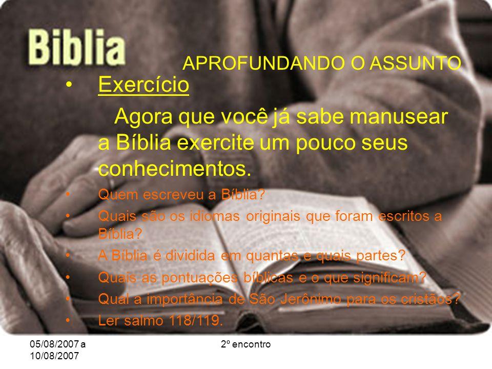 05/08/2007 a 10/08/2007 2º encontro APROFUNDANDO O ASSUNTO Exercício Agora que você já sabe manusear a Bíblia exercite um pouco seus conhecimentos.