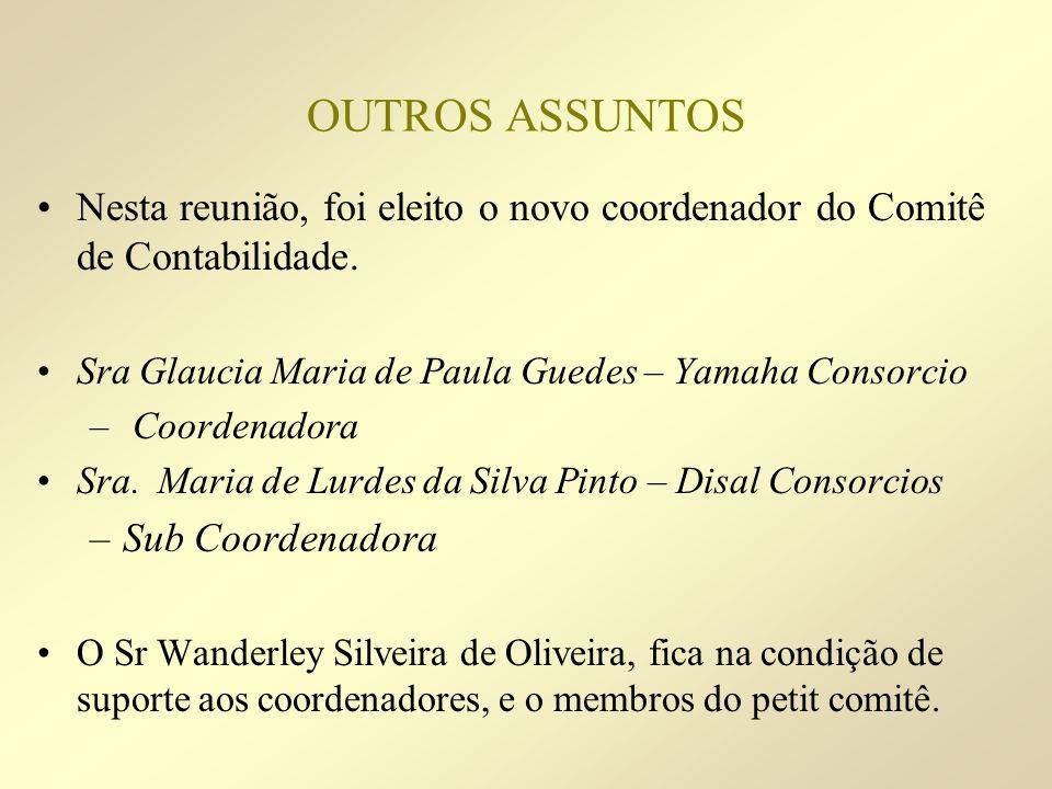 OUTROS ASSUNTOS Nesta reunião, foi eleito o novo coordenador do Comitê de Contabilidade. Sra Glaucia Maria de Paula Guedes – Yamaha Consorcio – Coorde