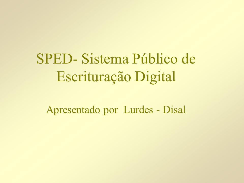 SPED- Sistema Público de Escrituração Digital Apresentado por Lurdes - Disal