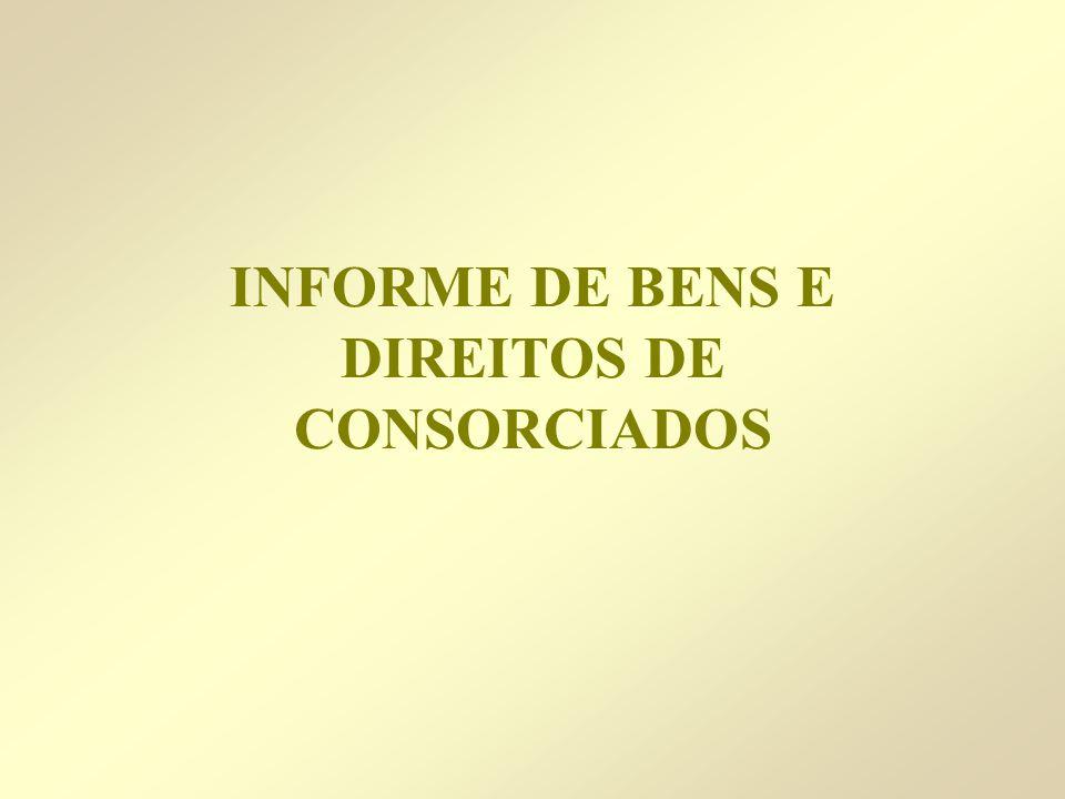 INFORME DE BENS E DIREITOS DE CONSORCIADOS