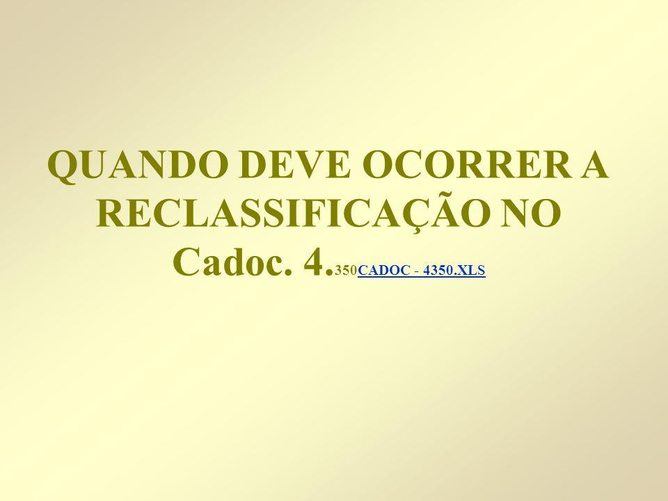 QUANDO DEVE OCORRER A RECLASSIFICAÇÃO NO Cadoc. 4. 350CADOC - 4350.XLSCADOC - 4350.XLS