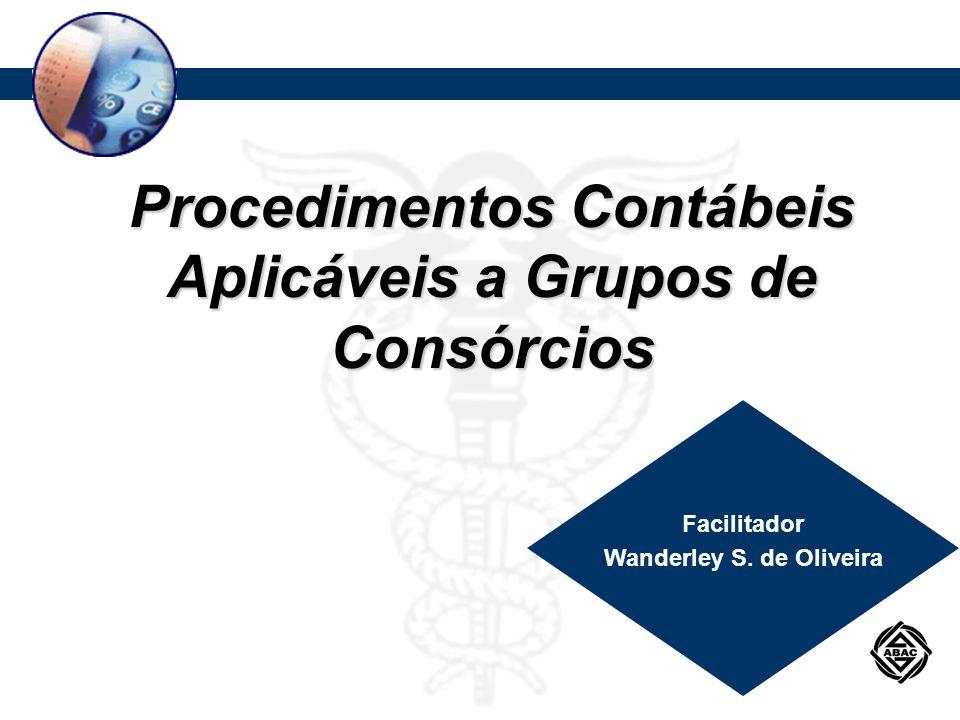 Procedimentos Contábeis Aplicáveis a Grupos de Consórcios Facilitador Wanderley S. de Oliveira