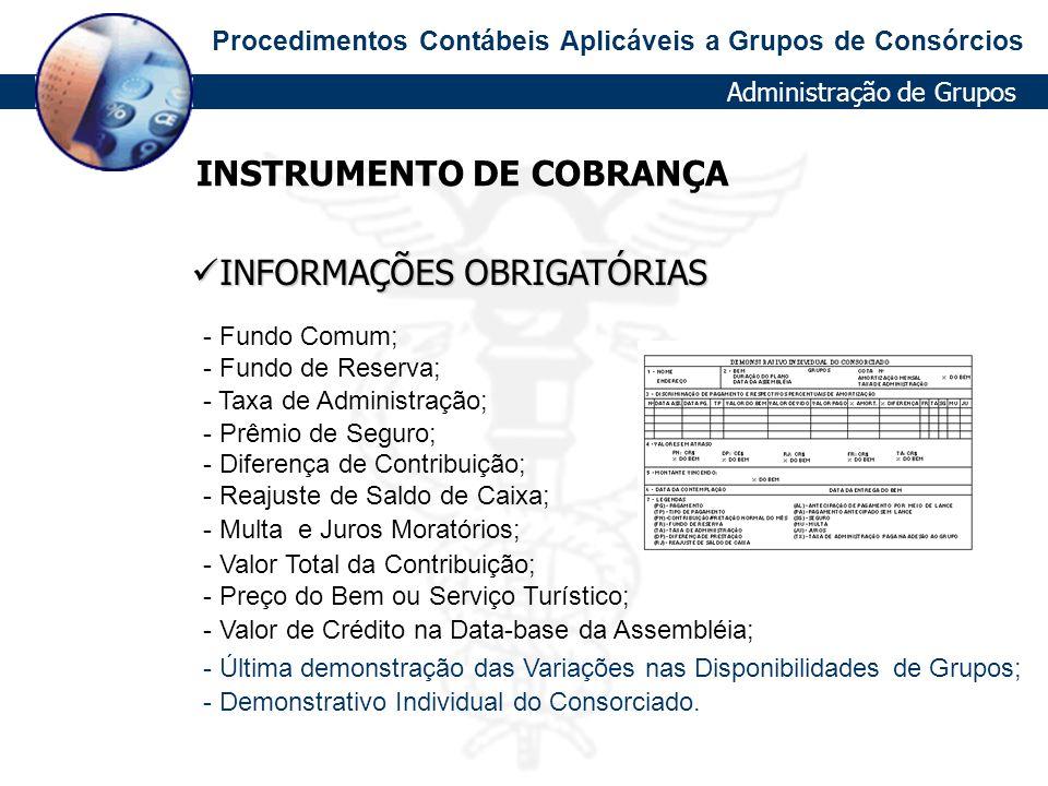 Procedimentos Contábeis Aplicáveis a Grupos de Consórcios INSTRUMENTO DE COBRANÇA  Fundo Comum;  Fundo de Reserva;  Taxa de Administração;  Prêmio