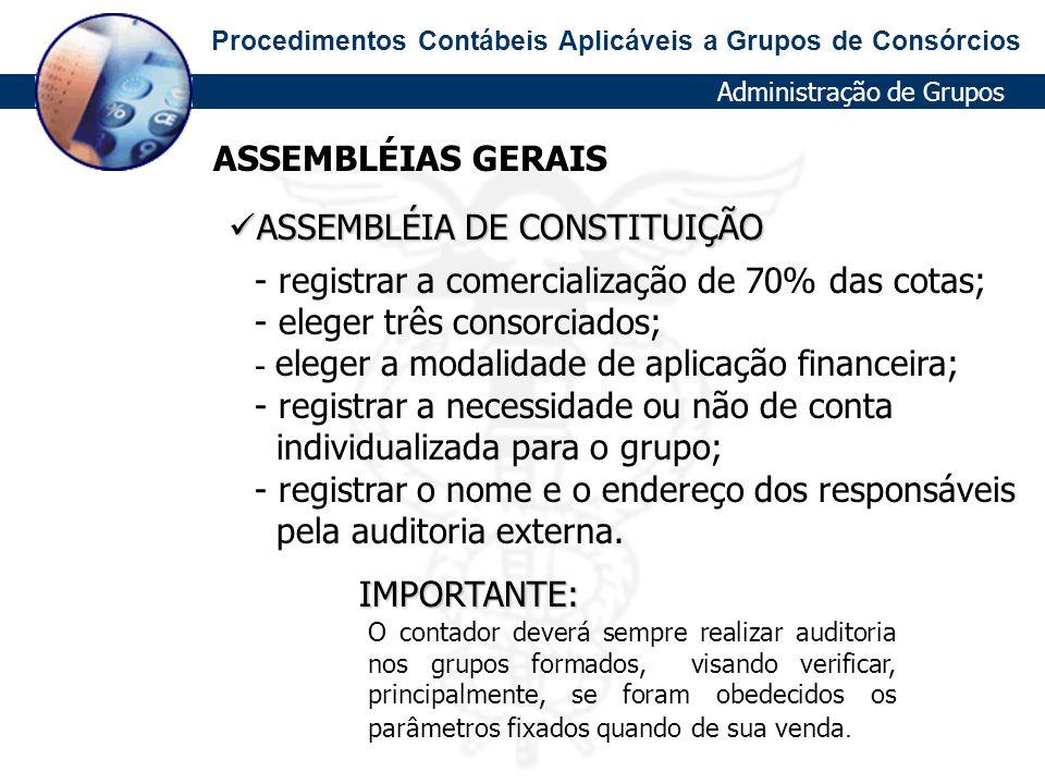 Procedimentos Contábeis Aplicáveis a Grupos de Consórcios ASSEMBLÉIAS GERAIS ASSEMBLÉIA DE CONSTITUIÇÃO ASSEMBLÉIA DE CONSTITUIÇÃO O contador deverá s