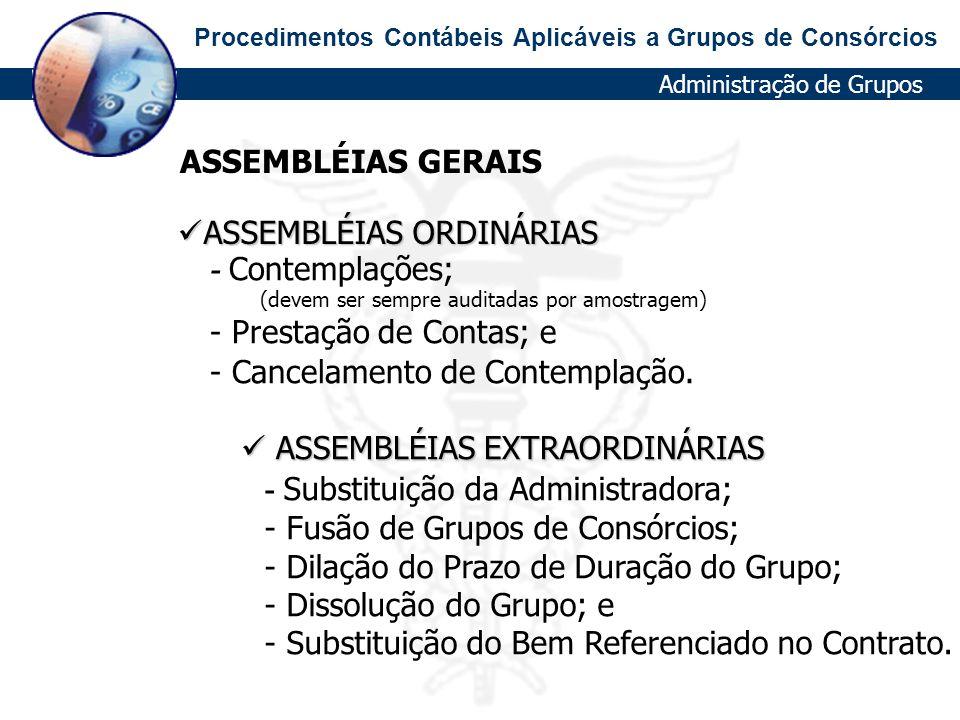 Procedimentos Contábeis Aplicáveis a Grupos de Consórcios ASSEMBLÉIAS EXTRAORDINÁRIAS ASSEMBLÉIAS EXTRAORDINÁRIAS - Substituição da Administradora; -