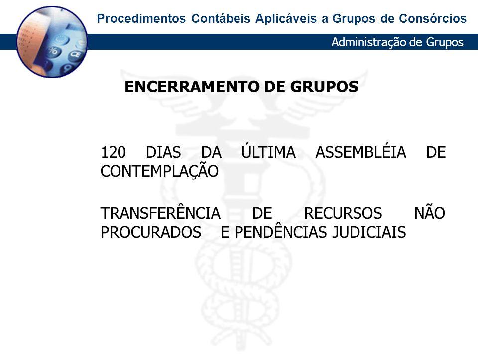Procedimentos Contábeis Aplicáveis a Grupos de Consórcios 120 DIAS DA ÚLTIMA ASSEMBLÉIA DE CONTEMPLAÇÃO TRANSFERÊNCIA DE RECURSOS NÃO PROCURADOS E PEN