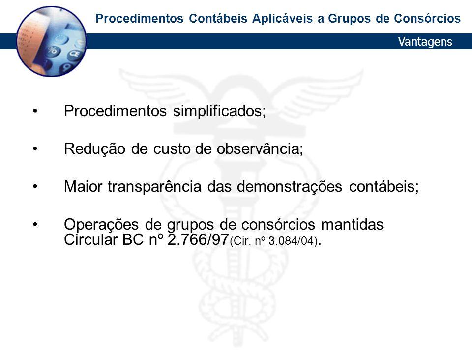 Procedimentos Contábeis Aplicáveis a Grupos de Consórcios Procedimentos simplificados; Redução de custo de observância; Maior transparência das demons