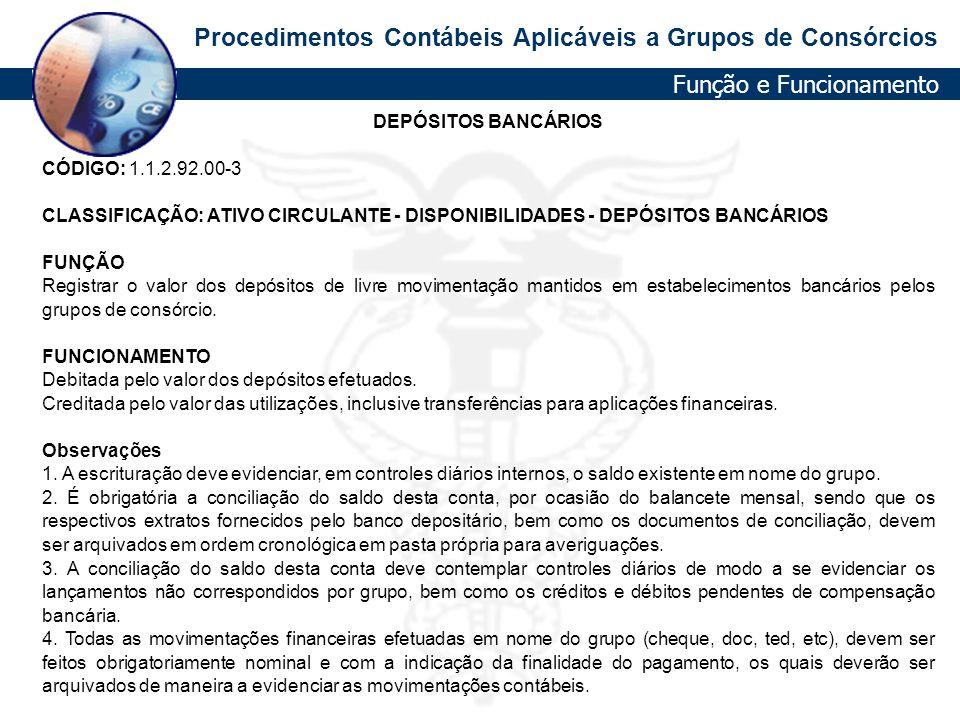 Procedimentos Contábeis Aplicáveis a Grupos de Consórcios DEPÓSITOS BANCÁRIOS CÓDIGO: 1.1.2.92.00-3 CLASSIFICAÇÃO: ATIVO CIRCULANTE - DISPONIBILIDADES