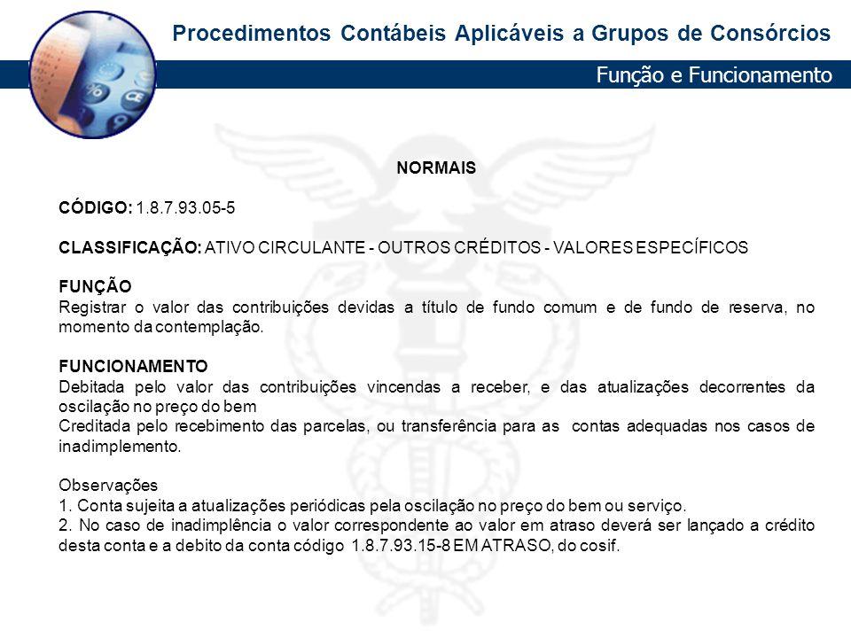 Procedimentos Contábeis Aplicáveis a Grupos de Consórcios NORMAIS CÓDIGO: 1.8.7.93.05-5 CLASSIFICAÇÃO: ATIVO CIRCULANTE - OUTROS CRÉDITOS - VALORES ES